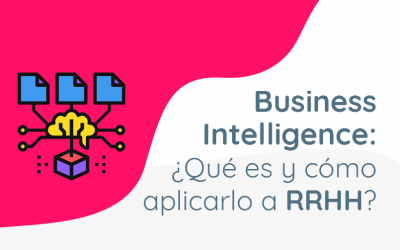 Business Intelligence: ¿Qué es y cómo aplicarlo en Recursos Humanos?