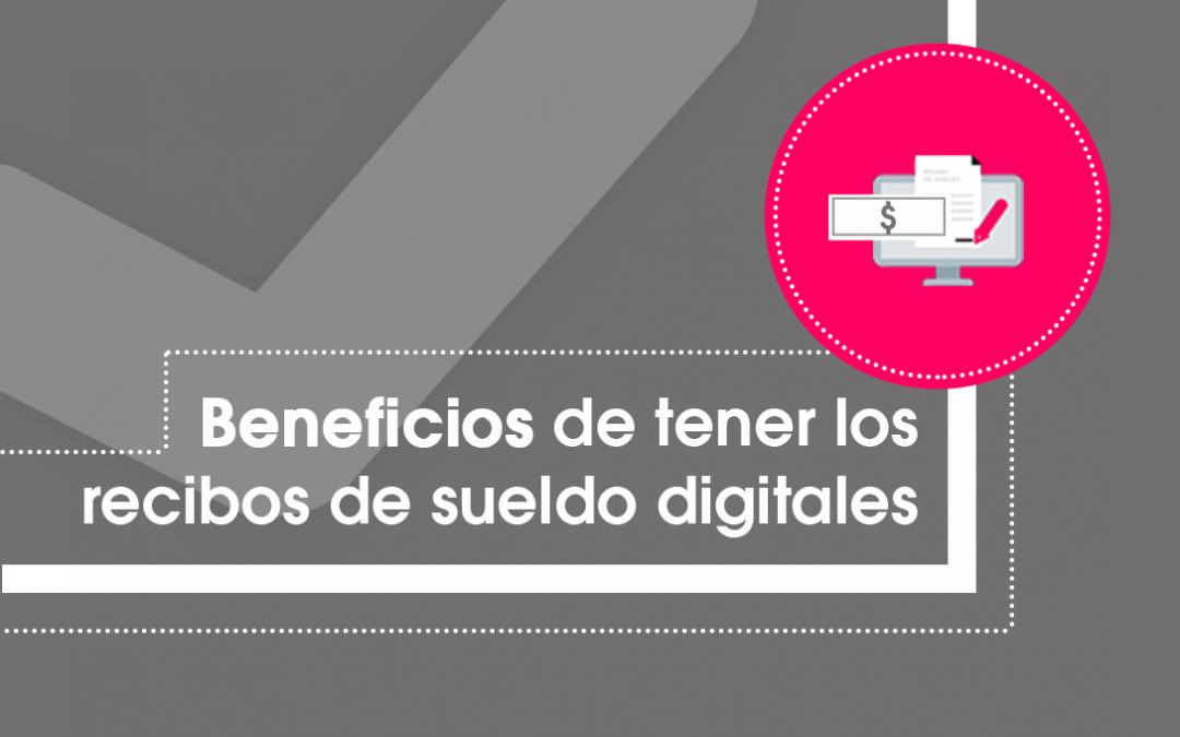 Beneficios de tener los recibos de sueldo digitales