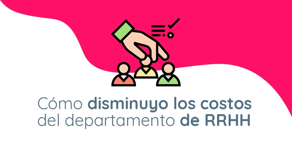 Cómo reducir los costos en RRHH