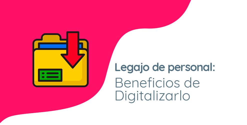 Legajo de personal: Beneficios de Digitalizarlo