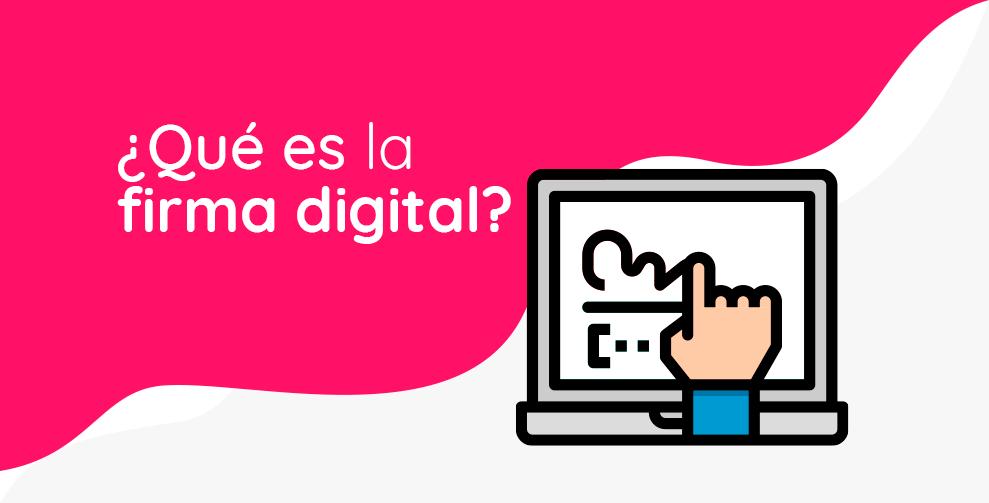 Firma Digital: ¿Qué Es y Cómo Beneficia Tu Negocio?