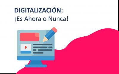 Digitalización: ¡Es Ahora o Nunca!