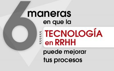 6 Maneras en que la Tecnología en RRHH Puede Mejorar tus Procesos