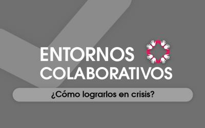 Entornos Colaborativos: Cómo Lograrlos en Crisis