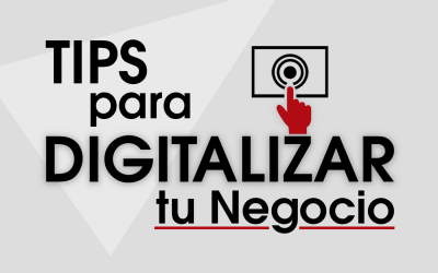 5 Tips para Digitalizar tu Negocio