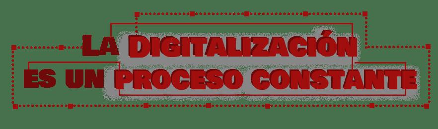 digitalización es un procesos constante