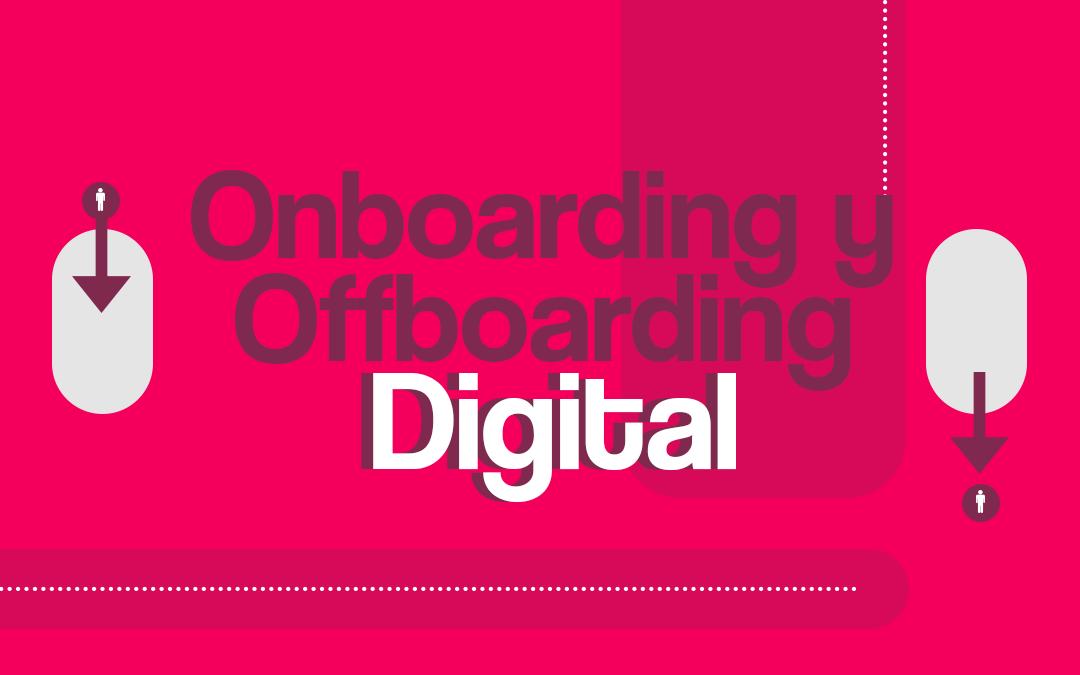 Onboarding y Offboarding Digital: Para Qué Sirve