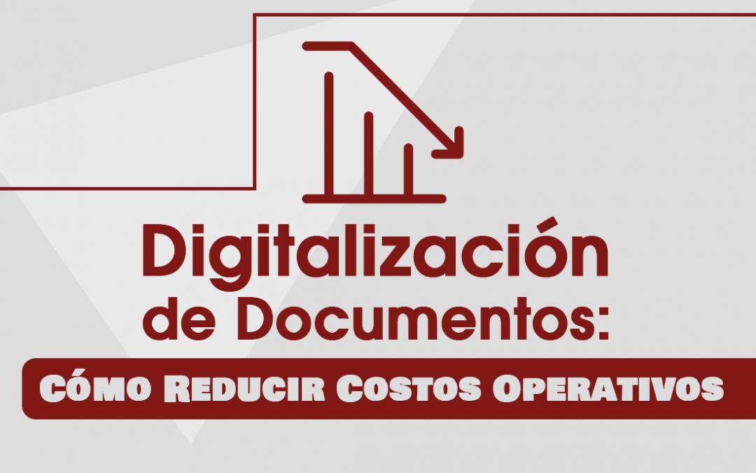 Digitalización de Documentos: Cómo Reducir Costos Operativos