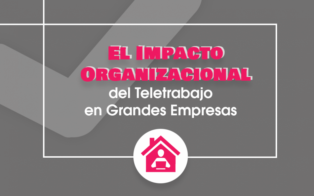 El Impacto Organizacional del Teletrabajo en Grandes Empresas