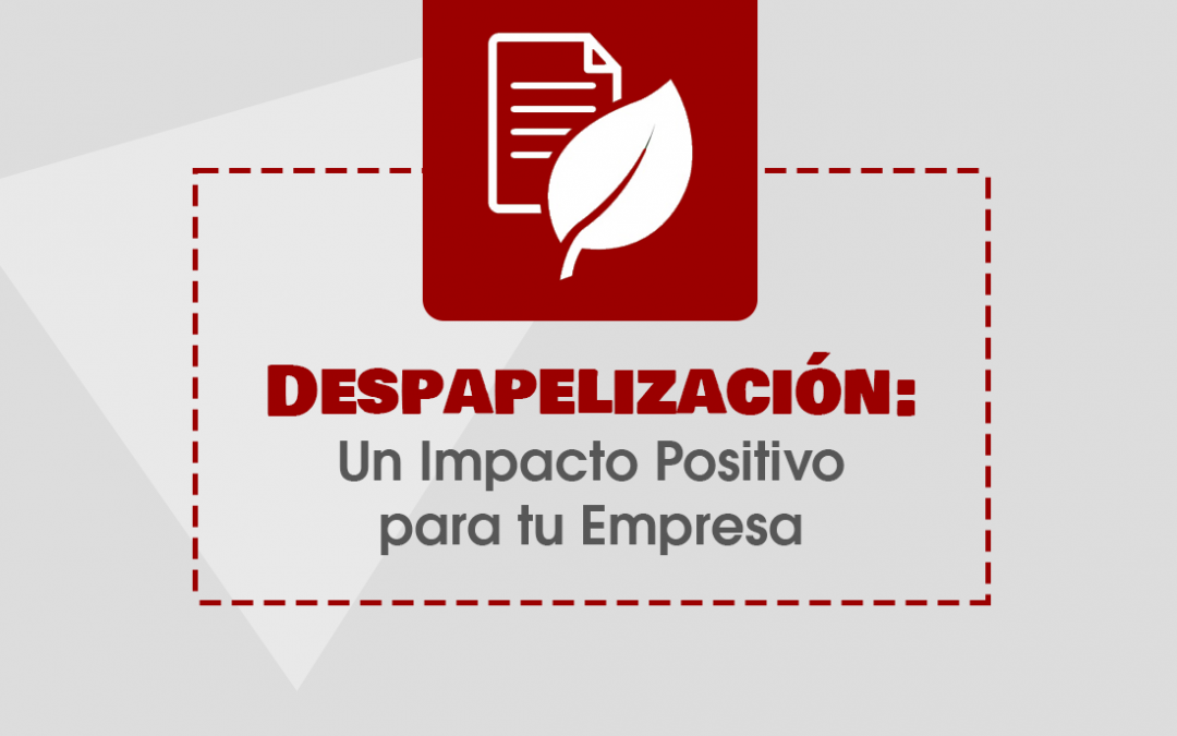 Despapelización: Un Impacto Positivo para tu Empresa