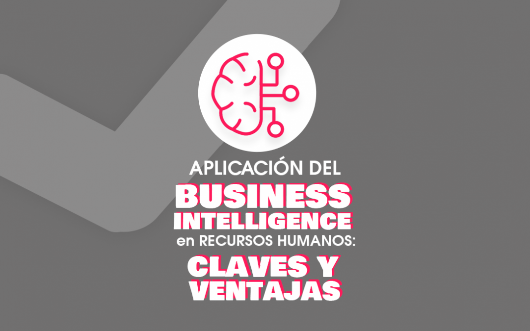 Aplicación del Business Intelligence en Recursos Humanos: Claves y Ventajas