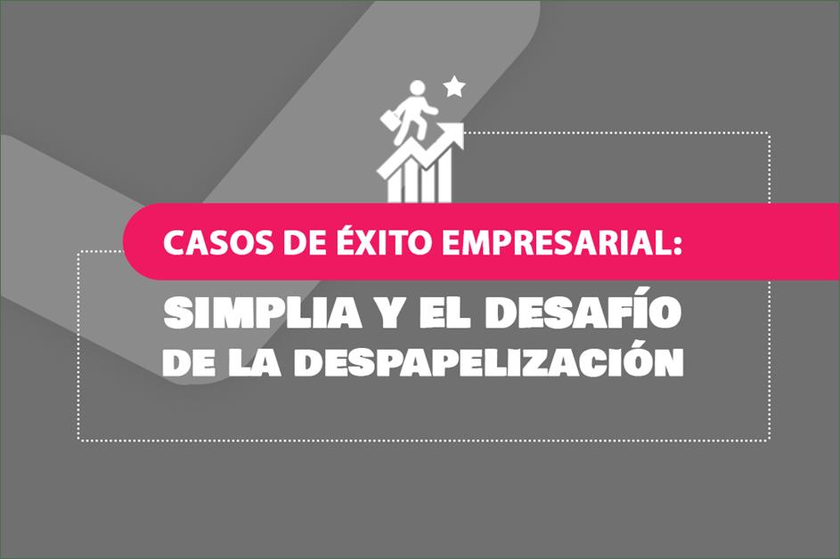 Casos de Éxito Empresarial: Simplia y el Desafío de la Despapelización