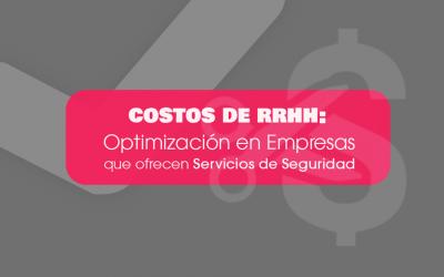 Costos en RRHH: Optimización en Empresas que Ofrecen Servicios de Seguridad