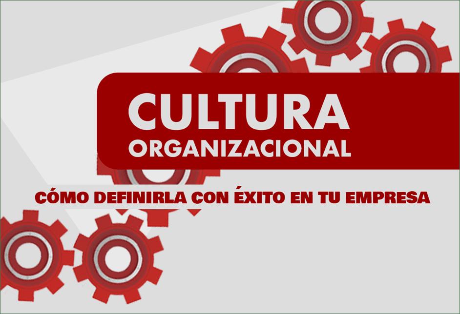 Cultura Organizacional: Cómo Definirla con Éxito en tu Empresa