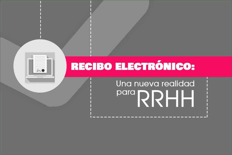 Recibo Electrónico: Una Nueva Realidad para RRHH