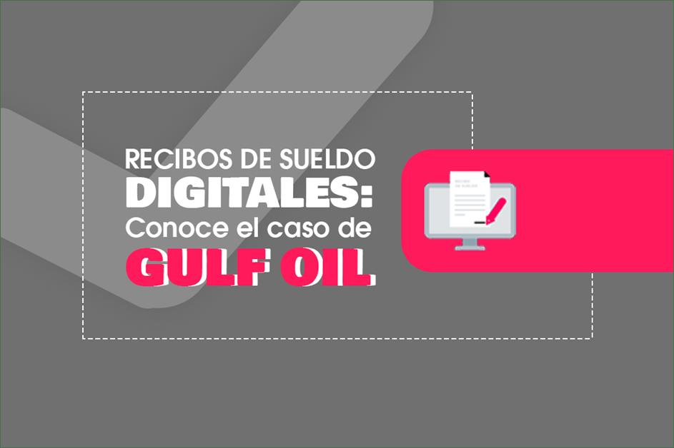 Recibos de Sueldo Digitales: Conoce el Caso de Gulf Oil
