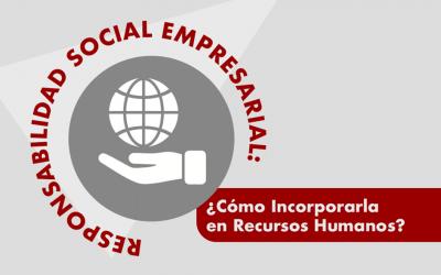 Responsabilidad Social Empresaria: ¿Cómo Incorporarla en Recursos Humanos?