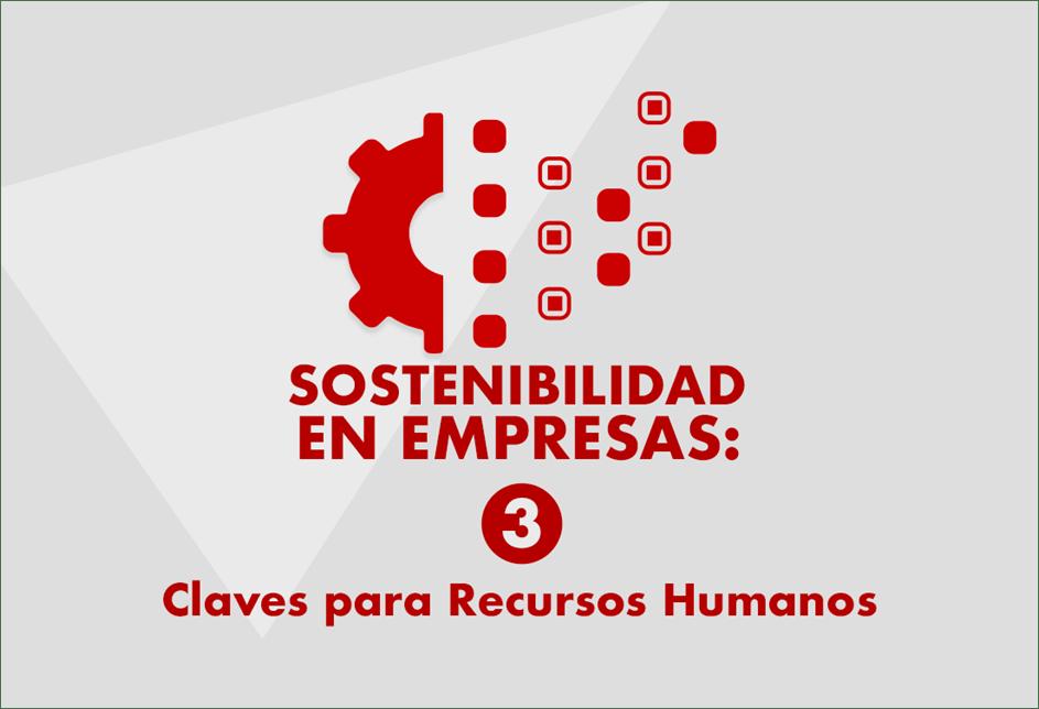 Sostenibilidad en Empresas: 3 Claves para Recursos Humanos