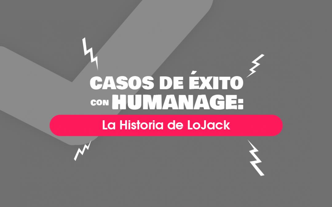 Humanage, Mucho más que Casos de Éxito: La Historia de LoJack