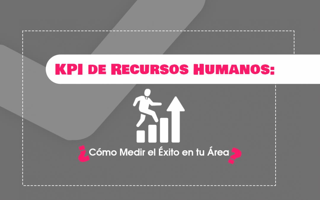 KPI de Recursos Humanos: ¿Cómo Medir el Éxito en tu Área?