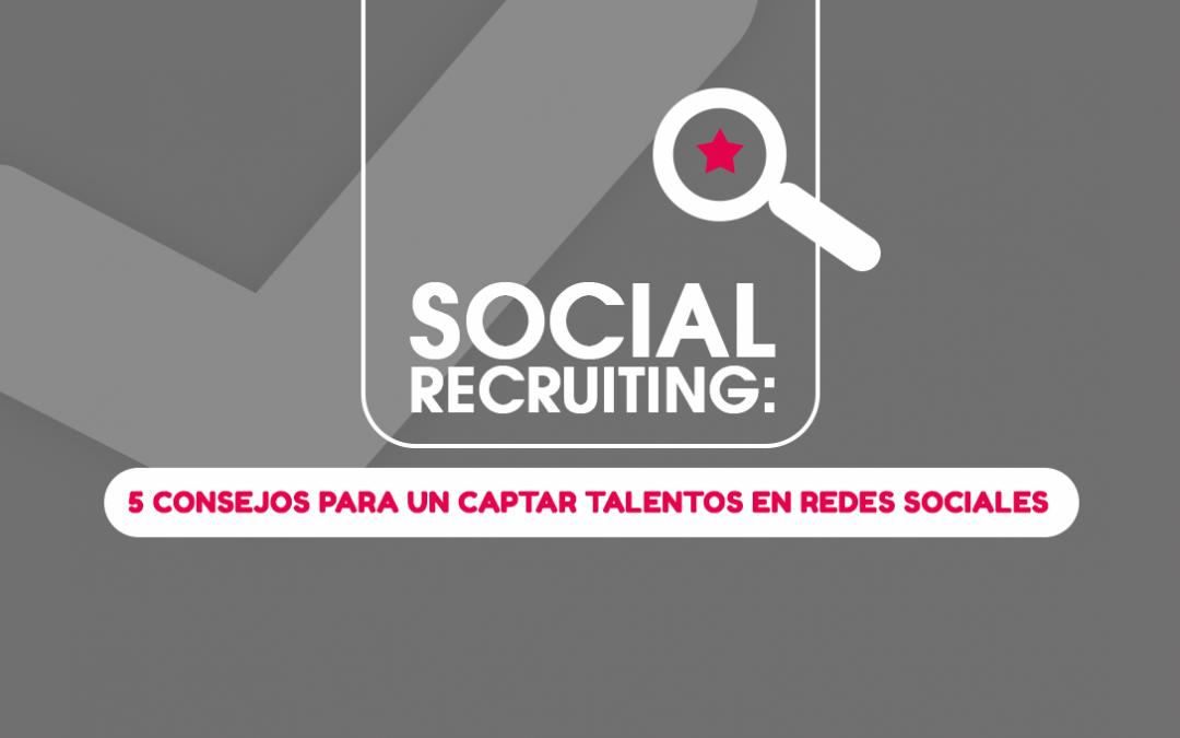 Social Recruiting: 5 Consejos para un Captar Talentos en Redes Sociales