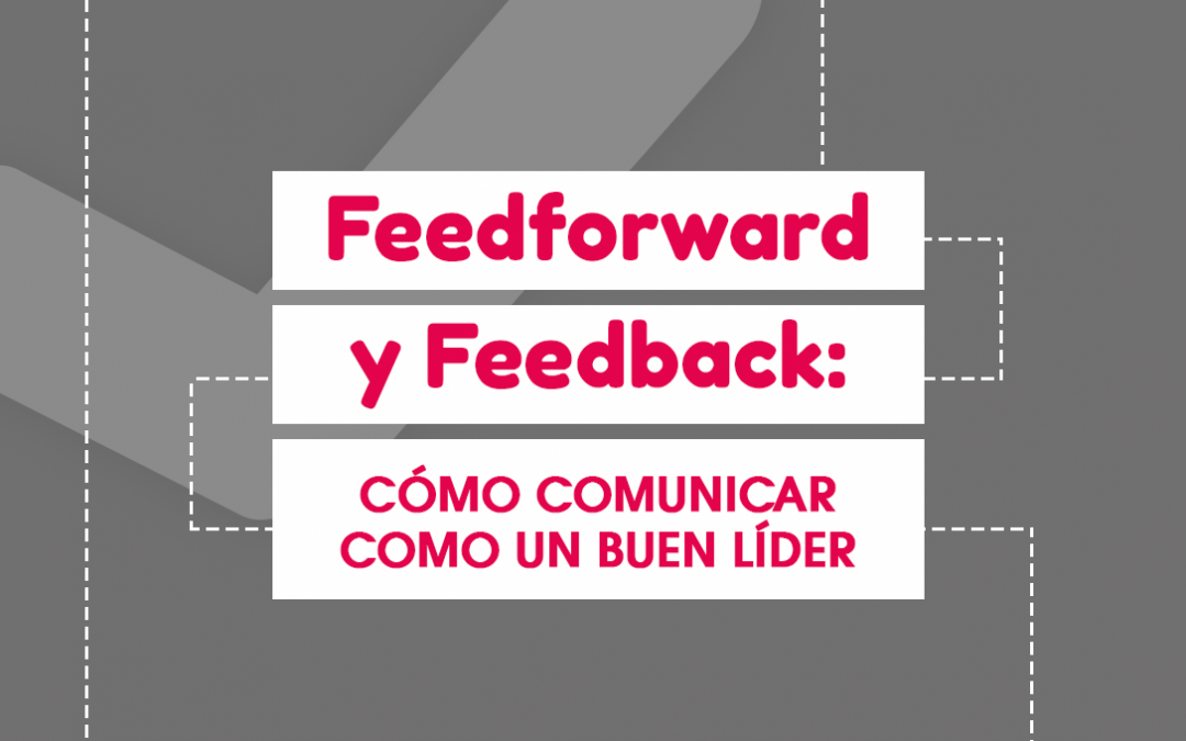Feedforward y Feedback: Cómo Comunicar como un Buen Líder