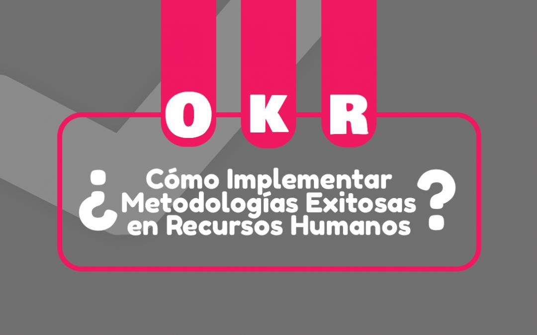 OKR: ¿Cómo Implementar Metodologías Exitosas en Recursos Humanos?