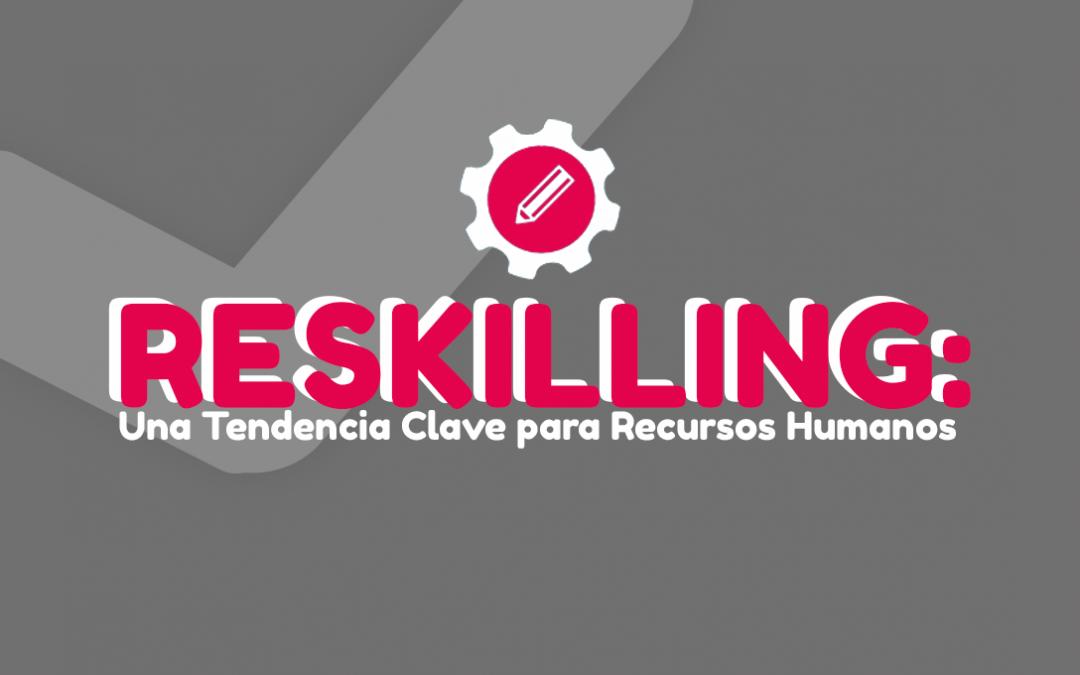Reskilling: Una Tendencia Clave para Recursos Humanos