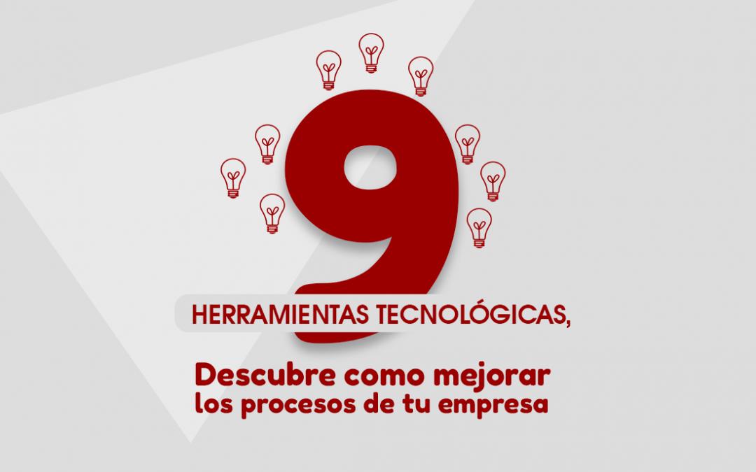 9 herramientas tecnológicas, descubre cómo mejorar los procesos de tu empresa