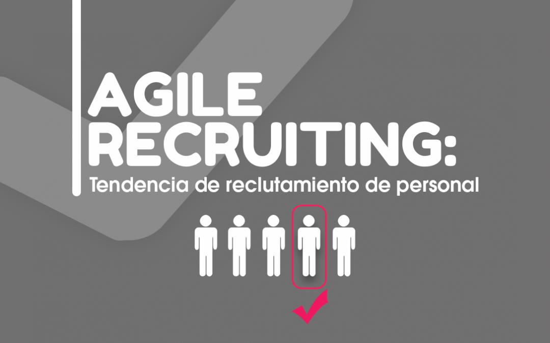 Agile Recruiting: Tendencia de reclutamiento de personal