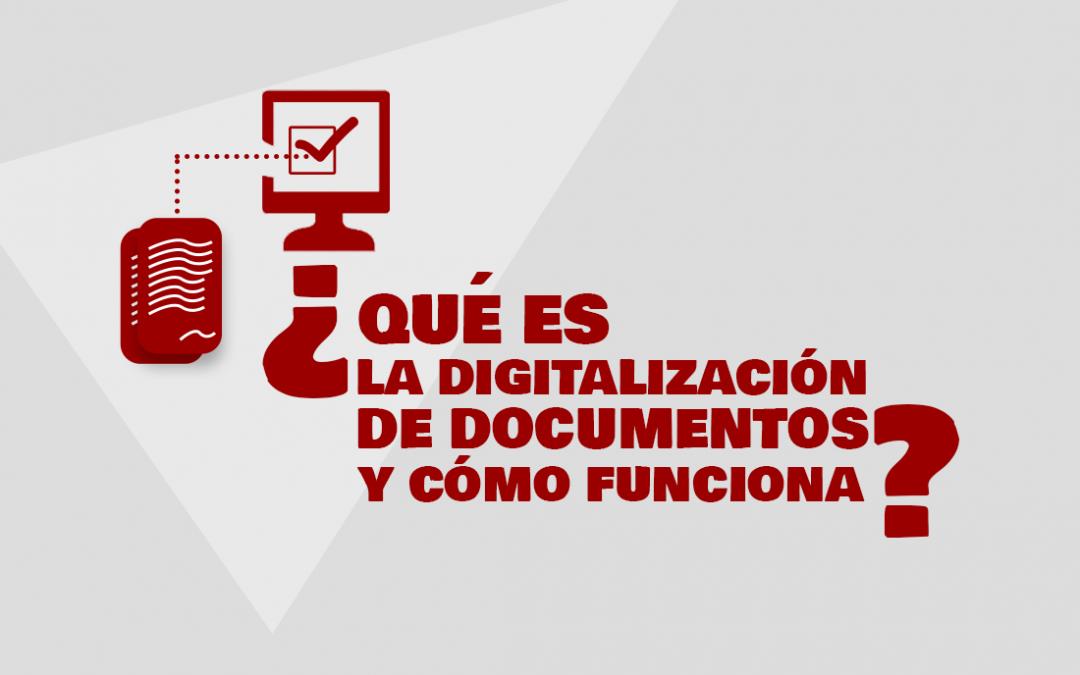 ¿Qué es la digitalización de documentos y cómo funciona?