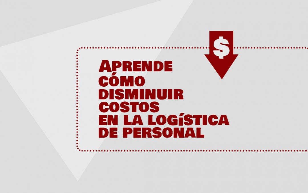 Aprende cómo disminuir costos en la logística de personal